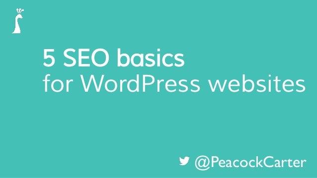 5 SEO basics for WordPress websites @PeacockCarter