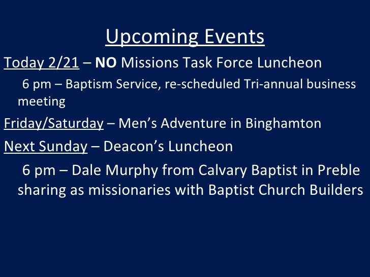 Upcoming Events <ul><li>Today 2/21  –  NO  Missions Task Force Luncheon </li></ul><ul><li>6 pm – Baptism Service, re-sched...