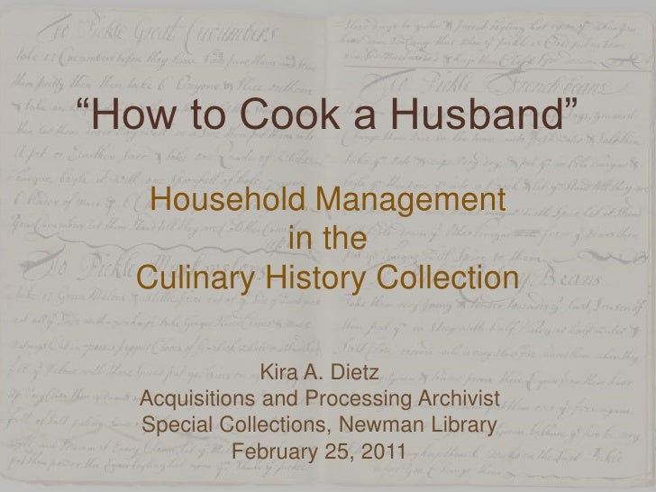 """""""How to Cook a Husband""""<br />Household Management <br />in the <br />Culinary History Collection<br />Kira A. Dietz<br />A..."""