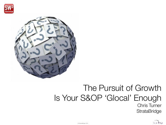 The Pursuit of GrowthIs Your S&OP 'Glocal' Enough                             Chris Turner                             Str...