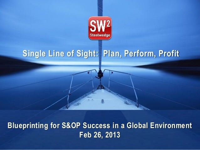 © 2013 Steelwedge Software, Inc. Confidential. 1Agenda Contents Single Line of Sight: Plan, Perform, Profit Blueprinting f...