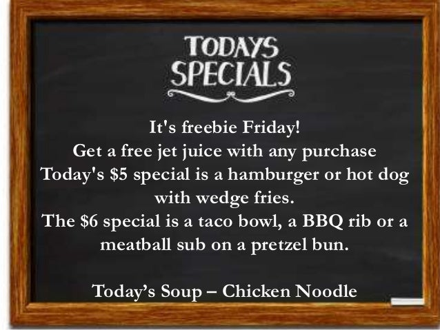 It's freebie Friday! Get a free jet juice with any purchase Today's $5 special is a hamburger or hot dog with wedge fries....