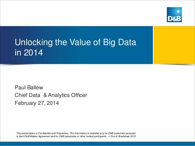 Unlocking the Value of Big Data in 2014  Paul Ballew Chief Data & Analytics Officer February 27, 2014  This presentation i...
