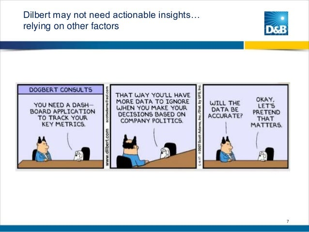 Dilbert may not need actionable insights… relying on other factors  7