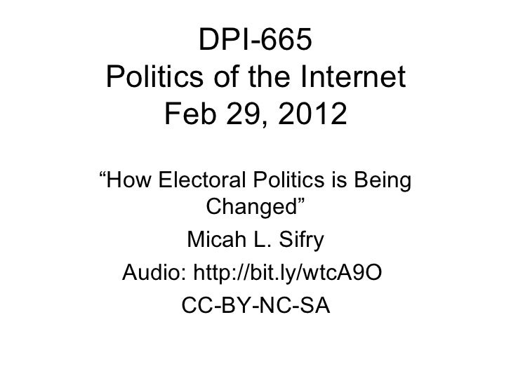 "DPI-665 Politics of the Internet Feb 29, 2012 "" How Electoral Politics is Being Changed"" Micah L. Sifry Audio: http://bit...."