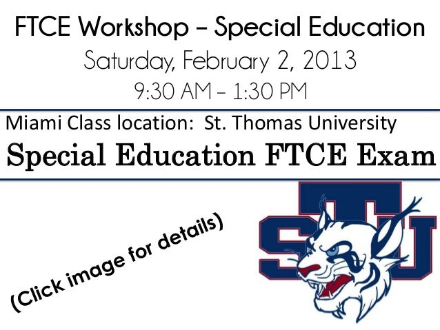 FTCE Workshop – Special Education      Saturday, February 2, 2013              9:30 AM – 1:30 PMMiami Class location: St. ...