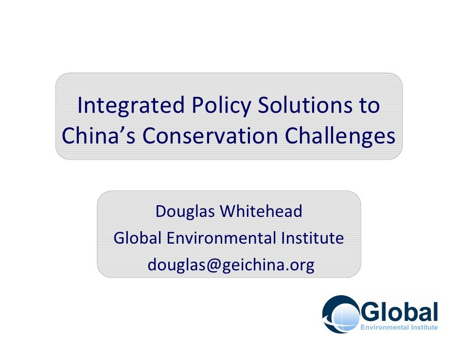 Integrated Policy Solutions to China's Conservation Challenges           Douglas Whitehead     Global Environmental Instit...