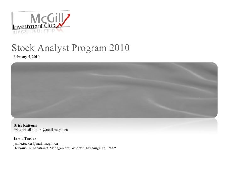 Stock Analyst Program 2010 Driss Kaitouni [email_address] Jamie Tucker [email_address] Honours in Investment Management, W...