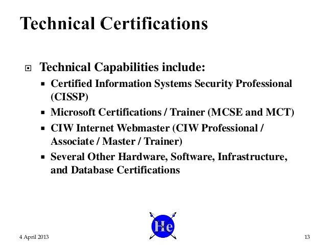  Technical Capabilities include:  Certified Information Systems Security Professional (CISSP)  Microsoft Certifications...