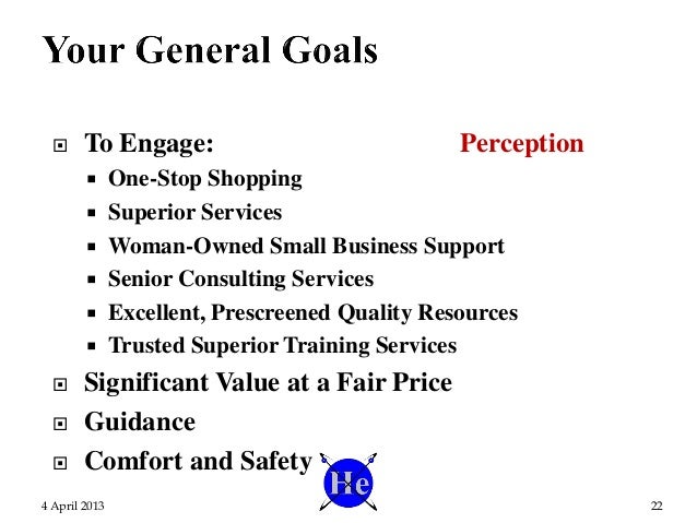  To Engage: Perception  One-Stop Shopping  Superior Services  Woman-Owned Small Business Support  Senior Consulting S...
