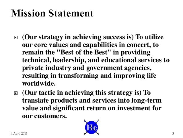 """ (Our strategy in achieving success is) To utilize our core values and capabilities in concert, to remain the """"Best of th..."""