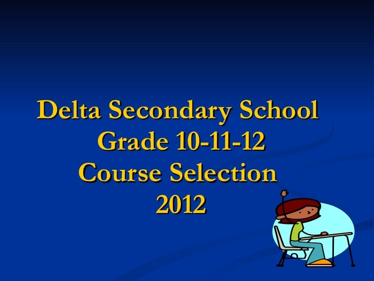 Delta Secondary School  Grade 10-11-12 Course Selection  2012