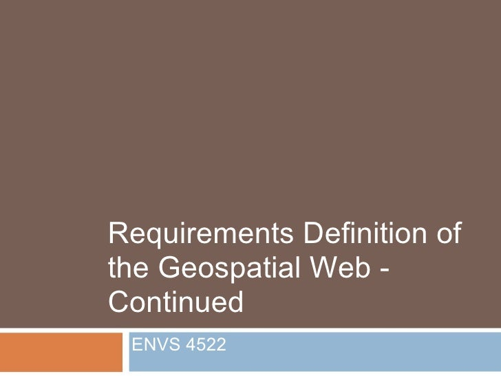 Requirements Definition of the Geospatial Web - Continued ENVS 4522