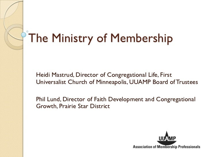 The Ministry of Membership Heidi Mastrud, Director of Congregational Life, First Universalist Church of Minneapolis, UUAMP...