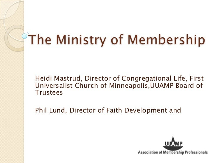 The Ministry of Membership Heidi Mastrud, Director of Congregational Life, First Universalist Church of Minneapolis,UUAMP ...