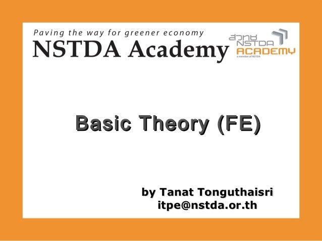 Basic Theory (FE)      by Tanat Tonguthaisri        itpe@nstda.or.th