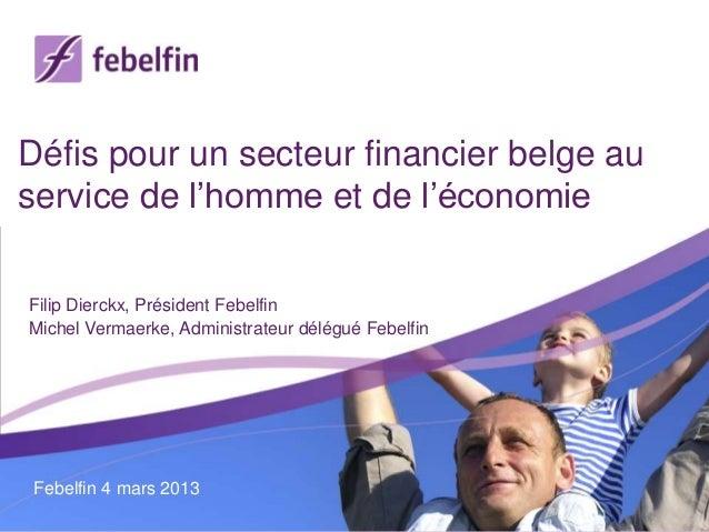 Défis pour un secteur financier belge auservice de l'homme et de l'économieFilip Dierckx, Président FebelfinMichel Vermaer...