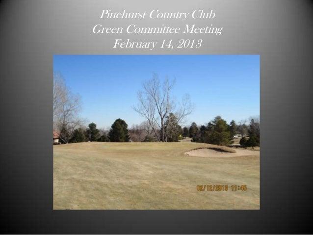 Pinehurst Country ClubGreen Committee Meeting    February 14, 2013