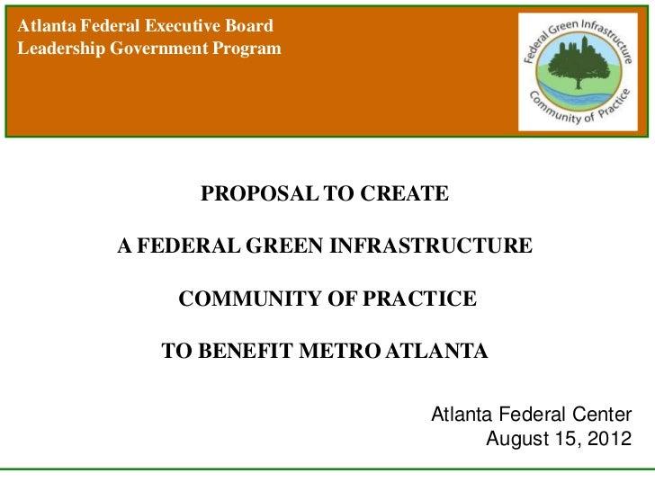 Atlanta Federal Executive BoardLeadership Government Program                     PROPOSAL TO CREATE           A FEDERAL GR...