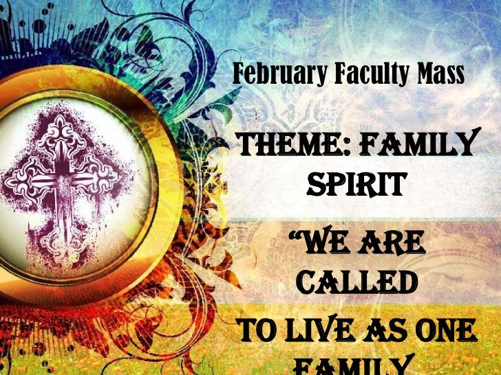 "February Faculty Mass<br />Theme: Family Spirit<br />""We are called <br />to live as one family, <br />in mind and heart.""..."