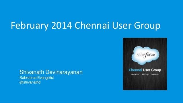 February 2014 Chennai User Group  Shivanath Devinarayanan Salesforce Evangelist @shivanathd