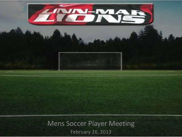 Mens Soccer Player Meeting      February 26, 2013