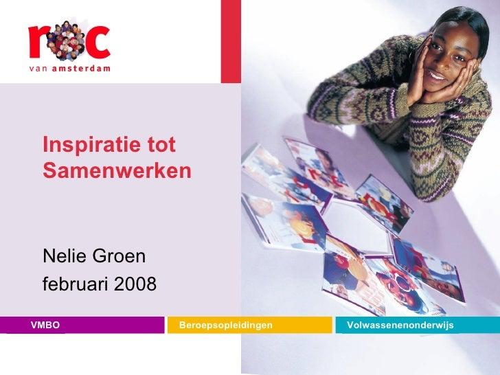 Inspiratie tot Samenwerken Nelie Groen februari 2008 VMBO Beroepsopleidingen Volwassenenonderwijs