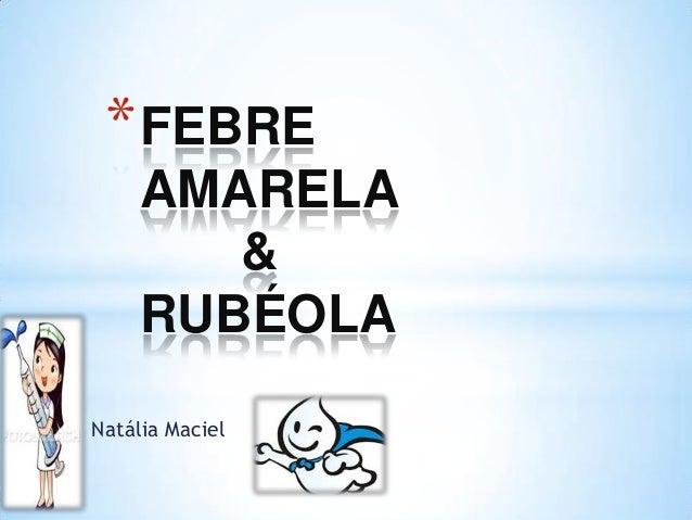 * FEBRE AMARELA & RUBÉOLA Natália Maciel