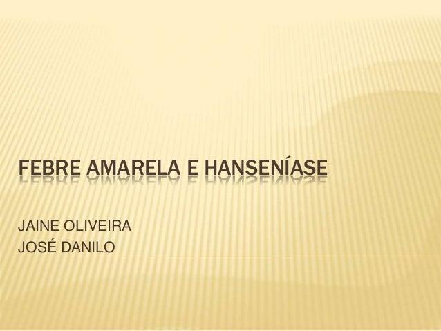 FEBRE AMARELA E HANSENÍASE  JAINE OLIVEIRA  JOSÉ DANILO