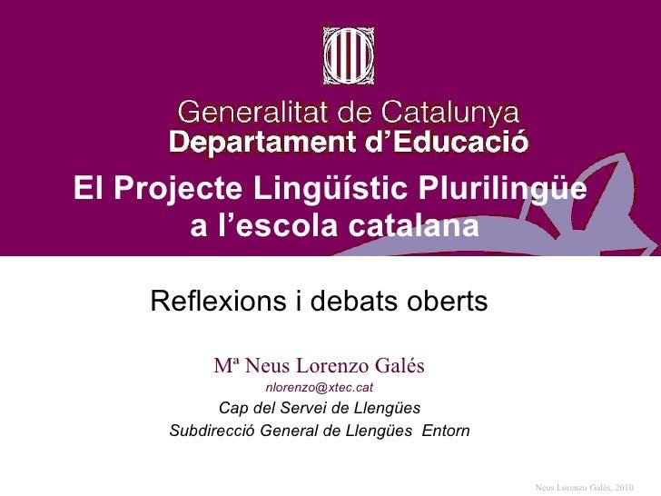 Reflexions i debats oberts Mª Neus Lorenzo Galés [email_address] Cap del Servei de Llengües Subdirecció General de Llengüe...