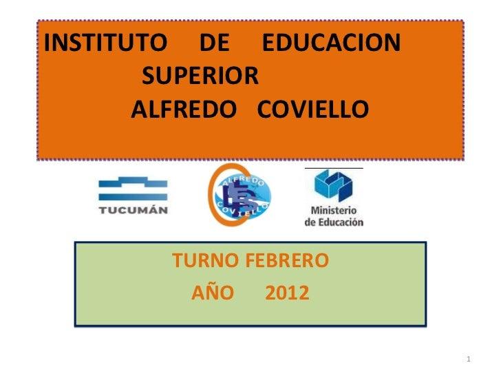INSTITUTO  DE  EDUCACION  SUPERIOR  ALFREDO  COVIELLO TURNO FEBRERO AÑO  2012