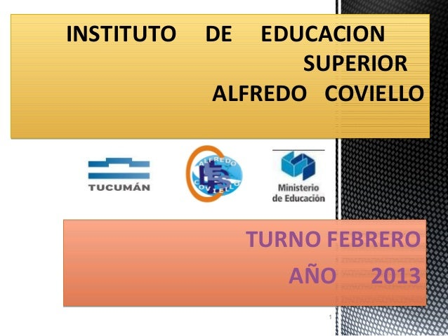 INSTITUTO   DE  EDUCACION                   SUPERIOR            ALFREDO COVIELLO                 TURNO FEBRERO            ...