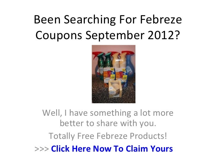 Been Searching For FebrezeCoupons September 2012?  Well, I have something a lot more      better to share with you.   Tota...