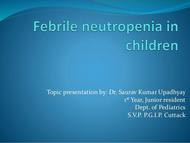 Topic presentation by: Dr. Saurav Kumar Upadhyay 1st Year, Junior resident Dept. of Pediatrics S.V.P. P.G.I.P. Cuttack