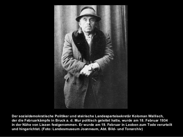 Der sozialdemokratische Politiker und steirische Landesparteisekretär Koloman Wallisch, der die Februarkämpfe in Bruck a. ...