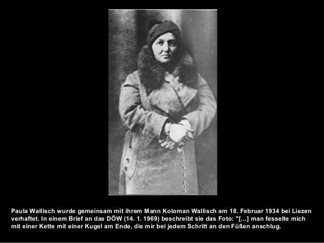 Paula Wallisch wurde gemeinsam mit ihrem Mann Koloman Wallisch am 18. Februar 1934 bei Liezen verhaftet. In einem Brief an...