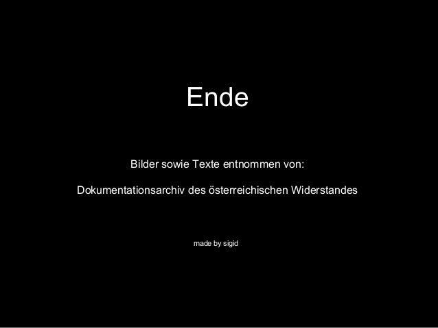 Ende Bilder sowie Texte entnommen von: Dokumentationsarchiv des österreichischen Widerstandes made by sigid