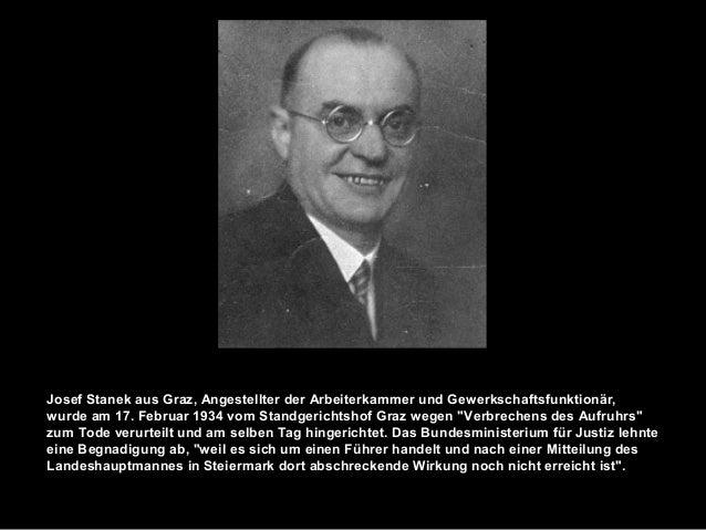 Josef Stanek aus Graz, Angestellter der Arbeiterkammer und Gewerkschaftsfunktionär, wurde am 17. Februar 1934 vom Standger...