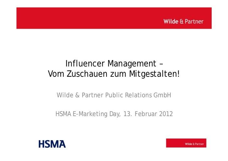 Influencer Management –Vom Zuschauen zum Mitgestalten!  Wilde & Partner Public Relations GmbH HSMA E-Marketing Day, 13. Fe...