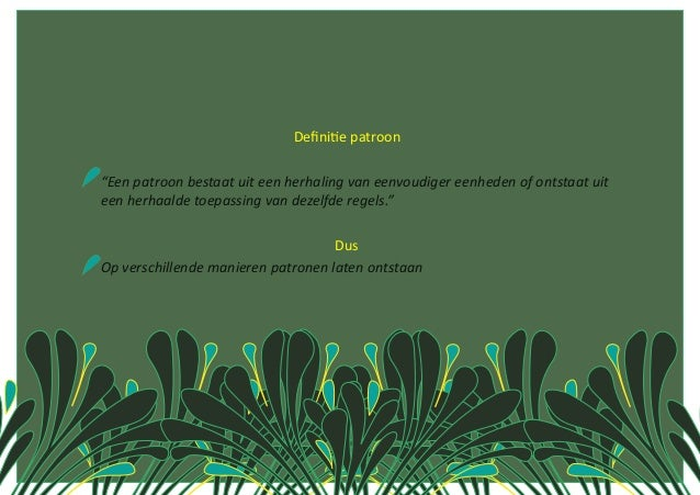 """DefiniCepatroon""""Eenpatroonbestaatuiteenherhalingvaneenvoudigereenhedenofontsta..."""
