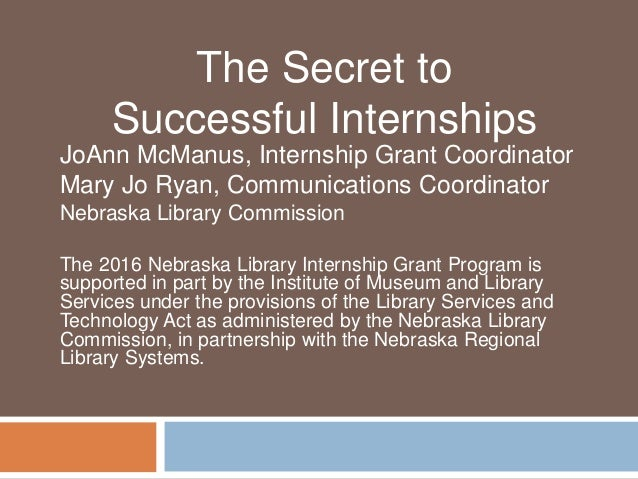 JoAnn McManus, Internship Grant Coordinator Mary Jo Ryan, Communications Coordinator Nebraska Library Commission The 2016 ...
