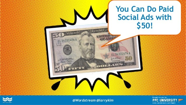You Can Do Paid Social Ads with $50! @Wordstream @larrykim Brought to you by: www.wordstream.com/learn