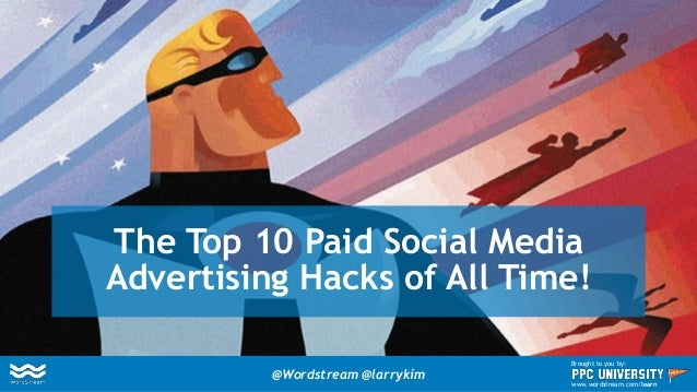 The Top 10 Paid Social Media Advertising Hacks of All Time! @Wordstream @larrykim Brought to you by: www.wordstream.com/le...