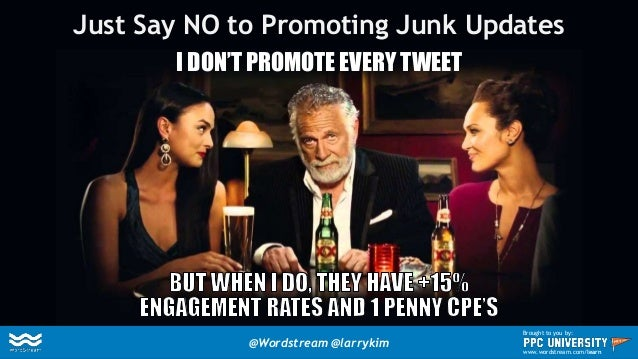 Promote Your BEST Stuff Instead (Top 1-2%) RETWEETS 1,488 FAVORITES 1,284 6:15AM – 7 Mar 2015 @Wordstream @larrykim Brough...