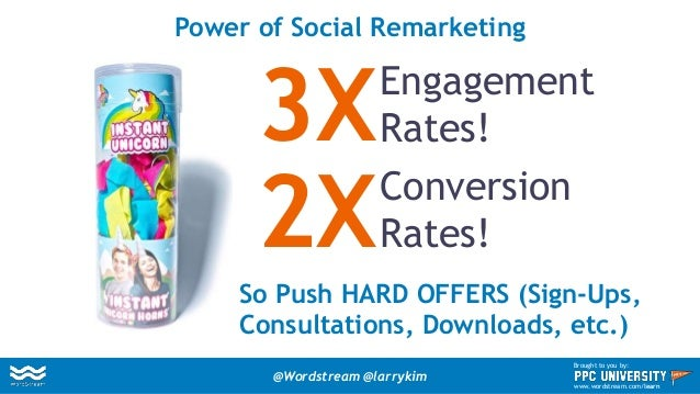 Larry's #6 Social Ads Hack: Social Media Remarketing I'LL BE BACK @Wordstream @larrykim Brought to you by: www.wordstream....
