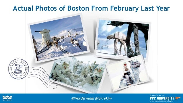 Actual Photos of Boston From February Last Year @Wordstream @larrykim Brought to you by: www.wordstream.com/learn
