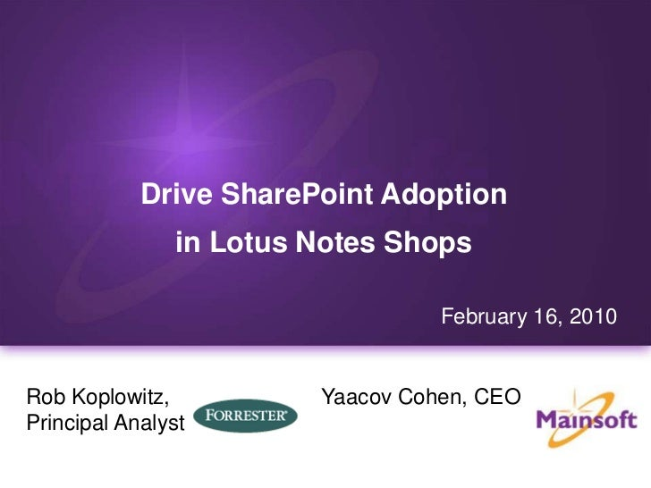Drive SharePoint Adoption <br />in Lotus Notes Shops<br />February 16, 2010<br />Yaacov Cohen, CEO<br />Rob Koplowitz, <br...