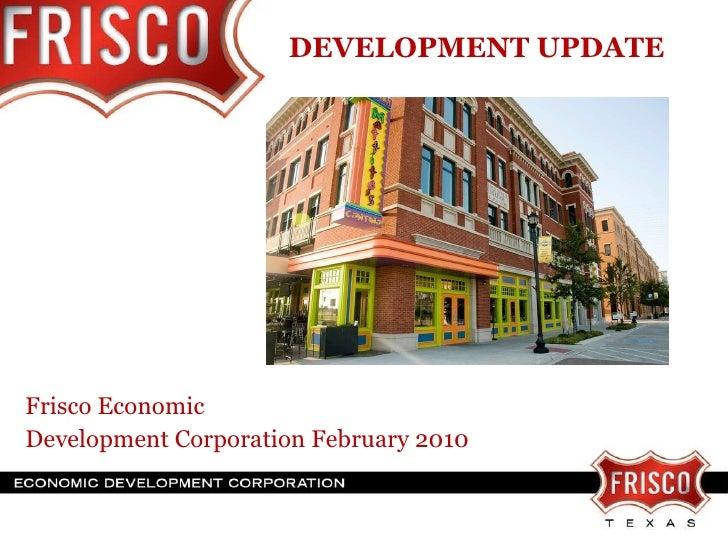 DEVELOPMENT UPDATE   Frisco Economic  Development Corporation February 2010