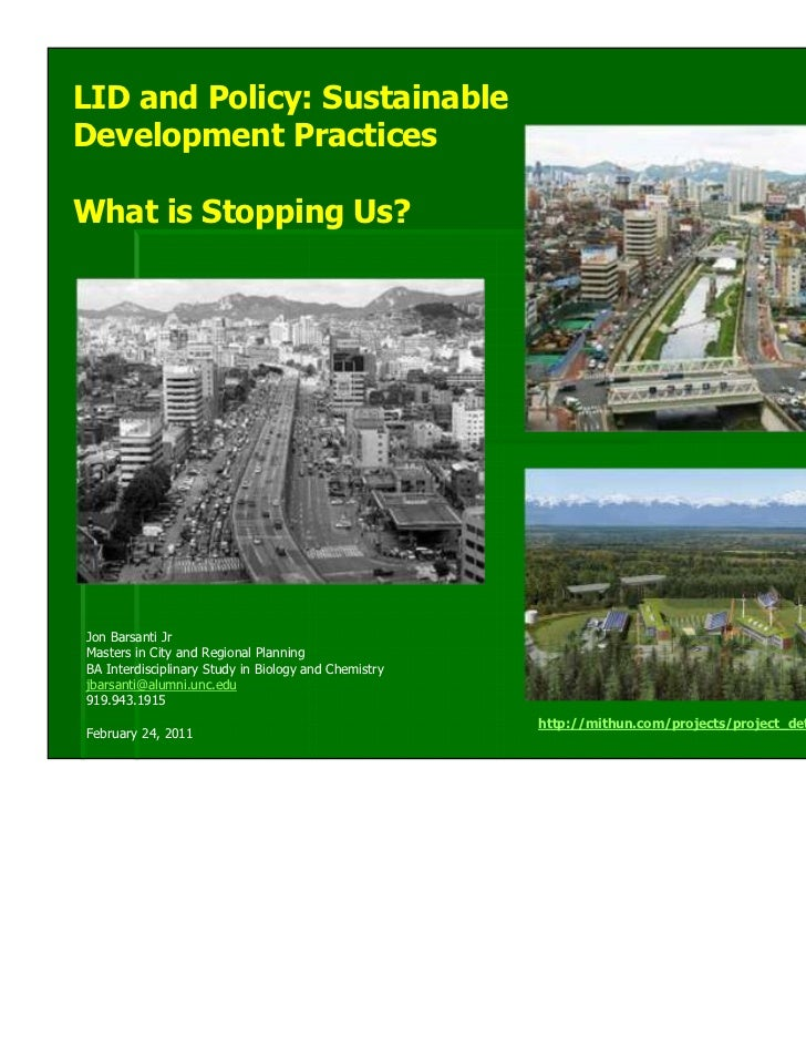 LID and Policy: SustainableDevelopment PracticesWhat is Stopping Us?Jon Barsanti JrMasters in City and Regional PlanningBA...