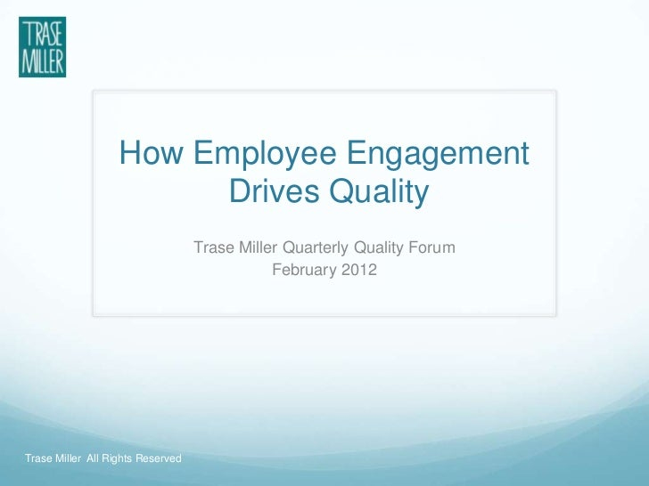 How Employee Engagement                         Drives Quality                                   Trase Miller Quarterly Qu...